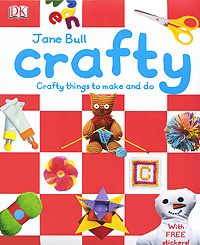 Crafty: Crafty Things to Make and Do